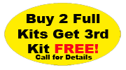 Buy 2 Full Kits Get 3rd Kit free! Call for details